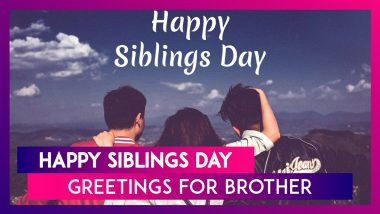 Siblings Day 2020 Wishes For Brothers: WhatsApp Messages, Images & Greetings To Send To Your Bro!