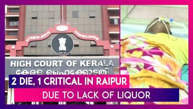 Kerala HC Stays Order Of Liquor Sale Despite Physician's Prescription; 2 Die After Drinking Illicit Liquor In Raipur As Alcohol Remains Unavailable In Chhattisgarh