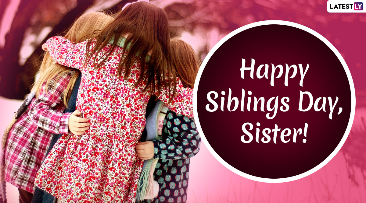 Siblings Day 2020 Wishes, Quotes and Greetings: HD Images, Posts & GIFs You Can Share with Your Sisters To Celebrate The Day