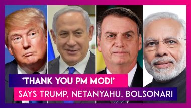Why Have Donald Trump, Benjamin Netanyahu And Jair Bolsonaro Thanked PM Modi In Recent Days?