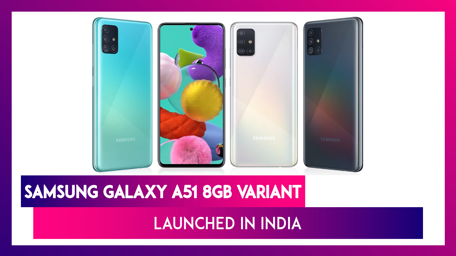 Samsung Galaxy A51 Smartphone Featuring 8GB & 128GB Storage  Launched in India; Price, Variants, Features & Specifications