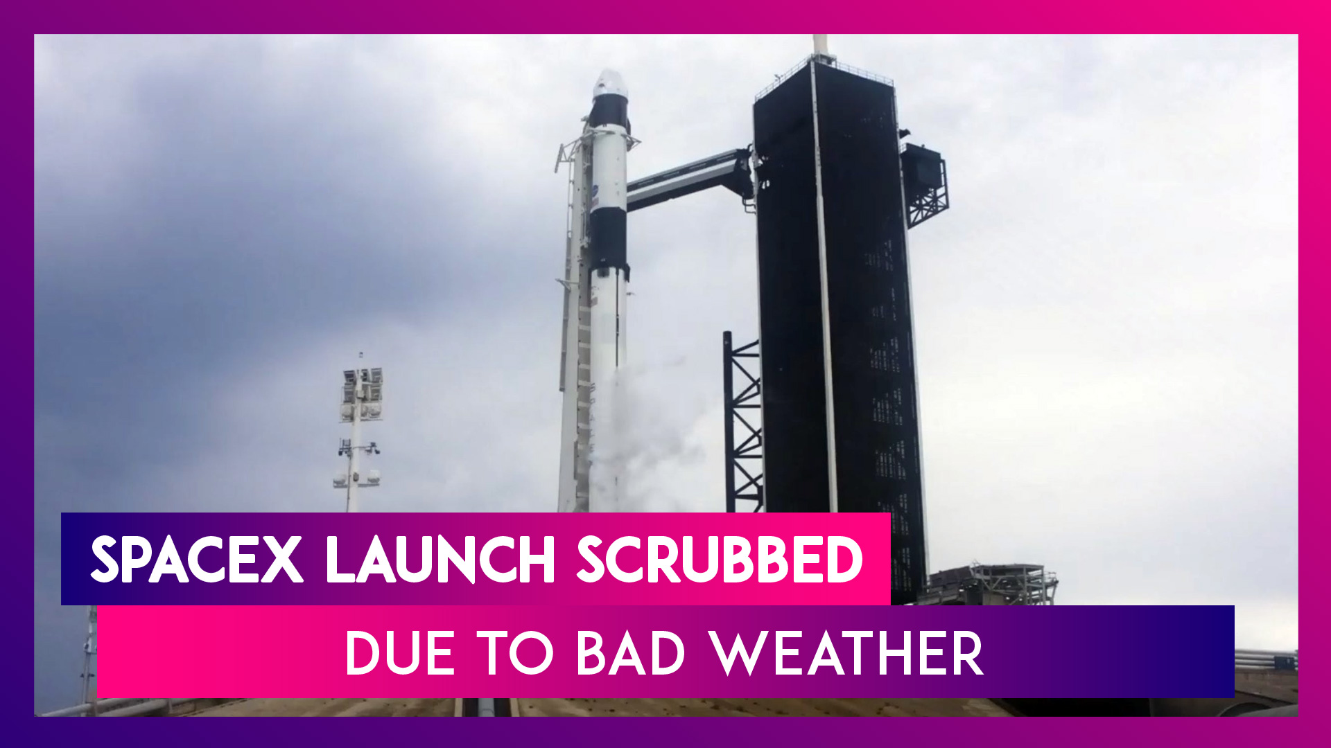 SpaceX's Crew Dragon Launch With NASA Astronauts Scrubbed Due To Bad Weather, Next Chance On May 30