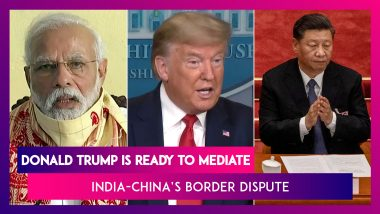 Donald Trump Is Ready To Mediate India-China Border Dispute; Situation With India Stable, Says China