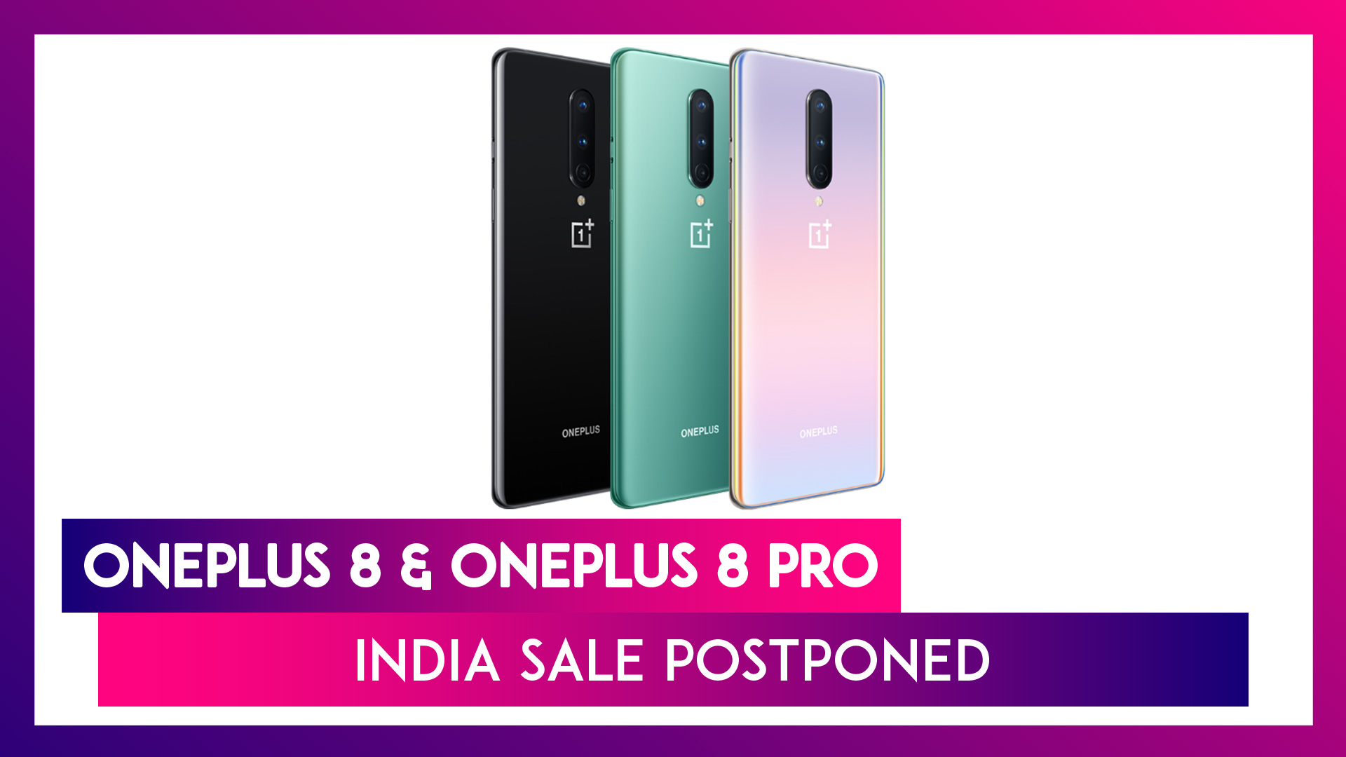 OnePlus 8 & OnePlus 8 Pro India Sale Postponed; Special Limited Sale Details Announced