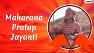 Maharana Pratap Jayanti 2021 Date and Significance: Facts to Know About The 13th Rajput King of Mewar