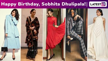 Sobhita Dhulipala Birthday Special: Stirring Up a Salient Storm With Her Modest Fashion Arsenal That's a Masterclass in Owning an Impeccable Wardrobe!