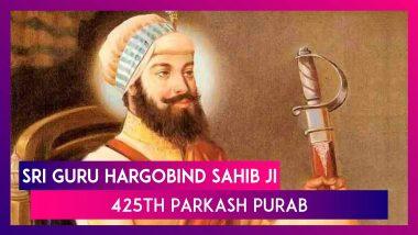 Sri Guru Hargobind Sahib ji 425th Parkash Purab: The 6th Guru of Sikhs, Who Gave Them 'Miri Piri'