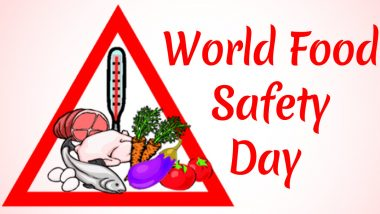 World Food Safety Day 2020 Date, Theme and Significance: Know More About the Day Observed by WHO & Food and Agriculture Organization To Draw Attention Towards Foodborne Risks