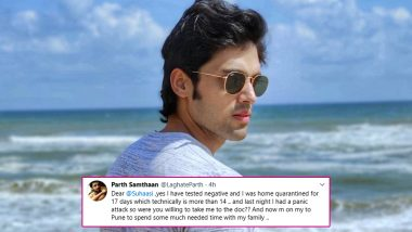 Parth Samthaan Slams Twitter User For Complaining About Him Breaking BMC Quarantine Rules; Reveals He Had A Panic Attack And Is Travelling To Pune To Be With Family (View Tweets)