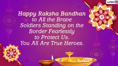 Happy Rakhi 2020 Greetings for Soldiers of Indian Army: Send Raksha Bandhan WhatsApp Stickers, Quotes, SMS, Messages and Wishes for The Brothers Protecting The Borders