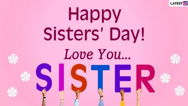 Happy Sisters' Day 2020 Wishes and Greetings: WhatsApp Stickers, HD Images, Sisterhood Messages, Instagram Quotes and SMS to Send Your Beloved Sis
