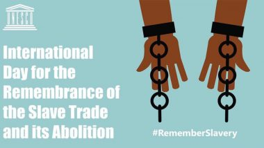 International Day for the Remembrance of the Slave Trade and its Abolition 2020: Date and Significance of The Day Which Paved Way to End Transatlantic Slave Route