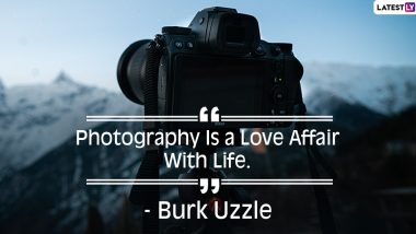 World Photography Day 2020 Quotes: Inspiring Sayings and Insta-Worthy Captions That Will Inspire Budding Photographer to Pick up Their Cameras and Click!