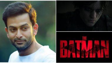 "Prithviraj Sukumaran Is All Praises For Robert Pattinson Starrer The Batman! Malayalam Actor Says, 'Truly Does Encapsulate The ""Dark Knight""'"