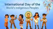 International Day of the World's Indigenous Peoples 2020: Date, Theme, History & Significance of the Day That Raises Awareness About the World's Indigenous Population