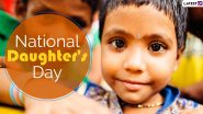 When is National Daughter's Day 2020 in India? Know Date, History and Significance of The Day That Celebrates Girl Child
