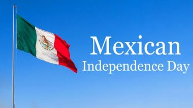 Mexican Independence Day 2020 Date: Know History and Significance of the Day That Celebrates Mexico's Declaration of Independence From Spain in 1810