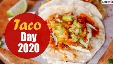 Taco Day 2020 Date and Significance: Know All About the Day That Celebrates the Traditional Mexican Dish
