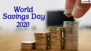 World Savings Day 2020 Date And Significance: Know The History And Celebrations Related to the Day Highlighting Importance of Savings