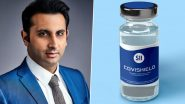 COVID-19 Vaccine Covishield, Developed by Oxford-AstraZeneca, Would be Sold to Govt For Rs 250 Per Dose, Says Adar Poonawalla