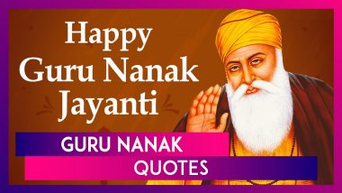 Guru Nanak Dev Ji Quotes to Share on Gurpurab 2020: Teachings of the Sikh Guru to Send on The Day