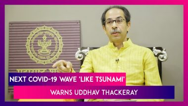 Uddhav Thackeray Says 'Next COVID-19 Wave Will Be Like Tsunami', Maharashtra CM Warns People With An Appeal To Follow All Measures To Avoid Lockdown