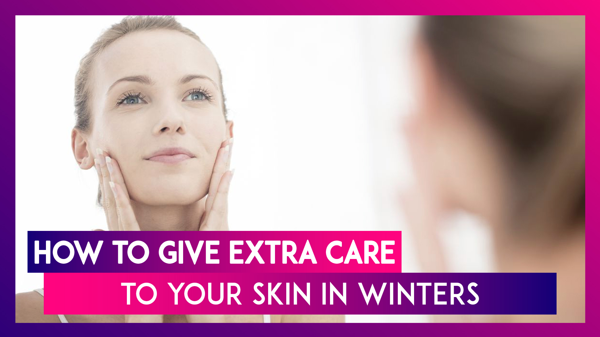 Tips And Tricks For Winter Skincare: Hydration, The Right Cream And More