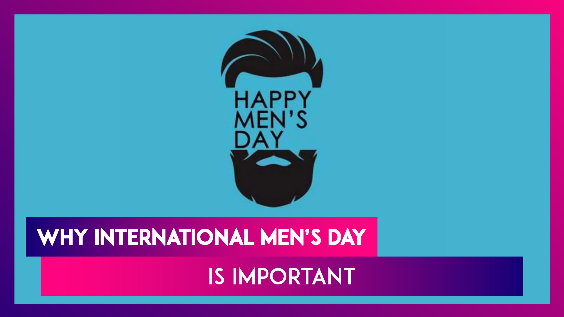 International Men's Day 2020: What Is It And Why Is It Celebrated