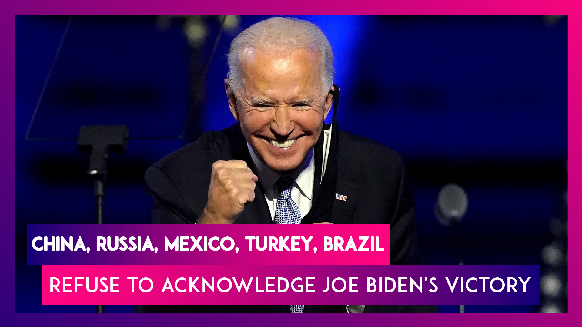 China, Russia, Mexico, Turkey & Brazil Yet To Acknowledge Joe Biden's Victory As The Next President Of United States
