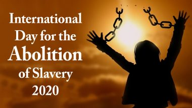 International Day for the Abolition of Slavery 2020 Date And Significance: Know About the Observance That Raises Awareness Against Slavery