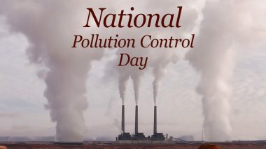 National Pollution Control Day 2020 Date and History: Know Significance Of The Day Commemorating Bhopal Gas Tragedy and Raising Awareness on Industrial Pollution
