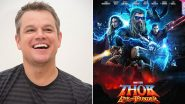 Thor: Love and Thunder – Matt Damon Joins Chris Hemsworth and Team for the Fourth Instalment of the MCU Film