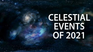 Celestial Event Calendar of 2021: From Meteor Showers, Lunar and Solar Eclipses to Planetary Conjunctions, Know All Important Astronomical Occurrences of This Year