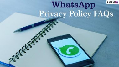 WhatsApp Privacy Policy FAQs Answered: Can WhatsApp See Your Private Messages or Calls to How to Download Your WhatsApp Data? Know Everything About The Messaging App's New Privacy Update