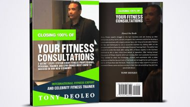 Celebrity Fitness Trainer Tony Deoleo Releases His Breakthrough Book: Closing 100% Of Your Fitness Consultations