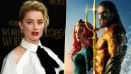 Aquaman 2: Amber Heard Fired From Jason Momoa's Blockbuster Franchise Following the Johnny Depp Row?