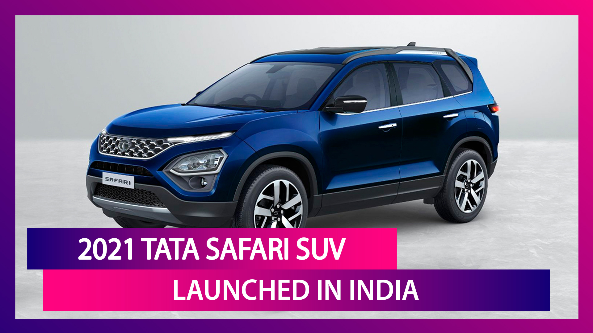 2021 Tata Safari SUV Launched in India; Check Prices, Features, Bookings & Specifications