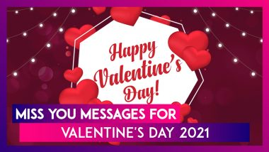 Missing You Messages for Valentine's Day 2021: Share Virtual Love With Your Long-Distance Partner