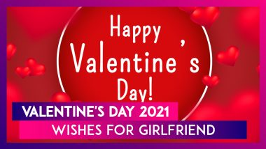 Valentine's Day 2021 Wishes For Girlfriend: Romantic Messages and Quotes to Spoil Her With Love