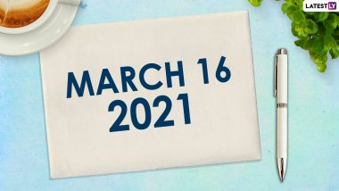 March 16, 2021: Which Day Is Today? Know Holidays, Festivals and Events Falling on Today's Calendar Date