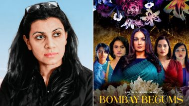 Bombay Begums Director Alankrita Shrivastava Says Making Women-Oriented Films Is Not Easy in Bollywood