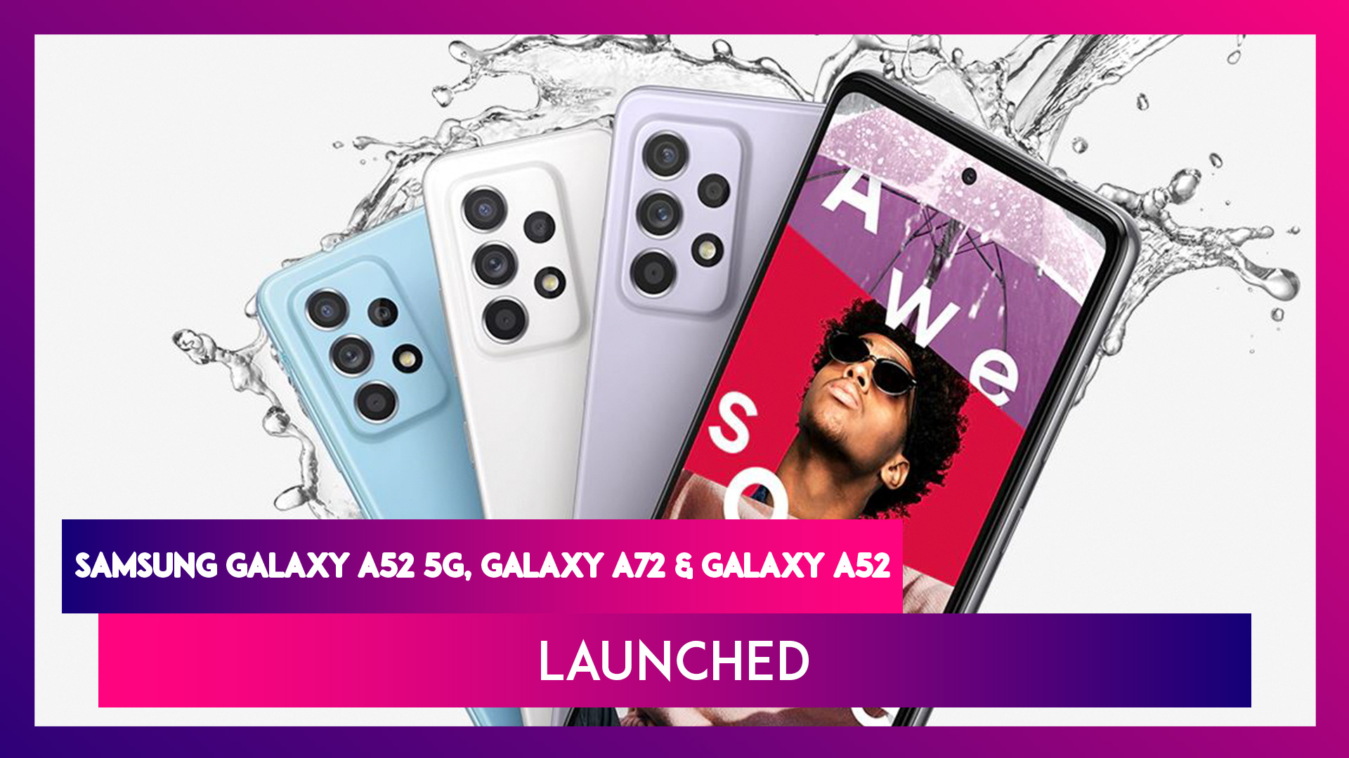 Samsung Galaxy A72, Galaxy A52 & Galaxy A52 5G Launched; Check Prices, Features & Specifications