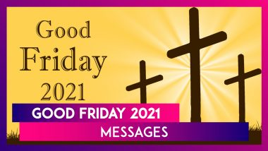 Good Friday 2021 Messages and Holy Week Sayings to Mark the Crucifixion of Jesus Christ