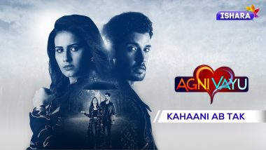 'Agni Vayu' Episodes Recap: Watch Love Story of 'Agni' and 'Vayu' From First Episode on Official YouTube Channel of Ishara