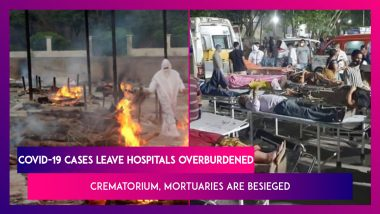 Coronavirus New Wave Leaves Hospitals Overburdened Across India As Crematorium, Mortuaries Are Besieged