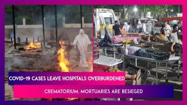 Coronavirus New Wave Leaves Hospitals Overburdened Across India As Crematorium, Mortuaries Are Besieged