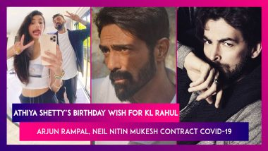 Athiya Shetty's Birthday Wish For KL Rahul; Arjun Rampal, Neil Nitin Mukesh & Family Test Positive For COVID-19