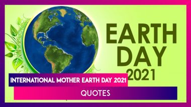 International Mother Earth Day 2021 Quotes, Images & Save Nature Slogans For a Sustainable Future