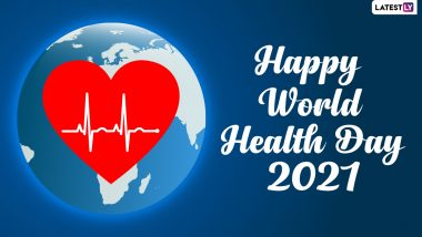Happy World Health Day 2021 HD Images & Greetings: Send Wishes, Telegram Quotes, Signal Photos, WhatsApp Stickers & GIFs to Share on the Day Observed by WHO Worldwide