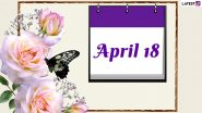 April 18, 2021: Which Day Is Today? Know Holidays, Festivals and Events Falling on Today's Calendar Date
